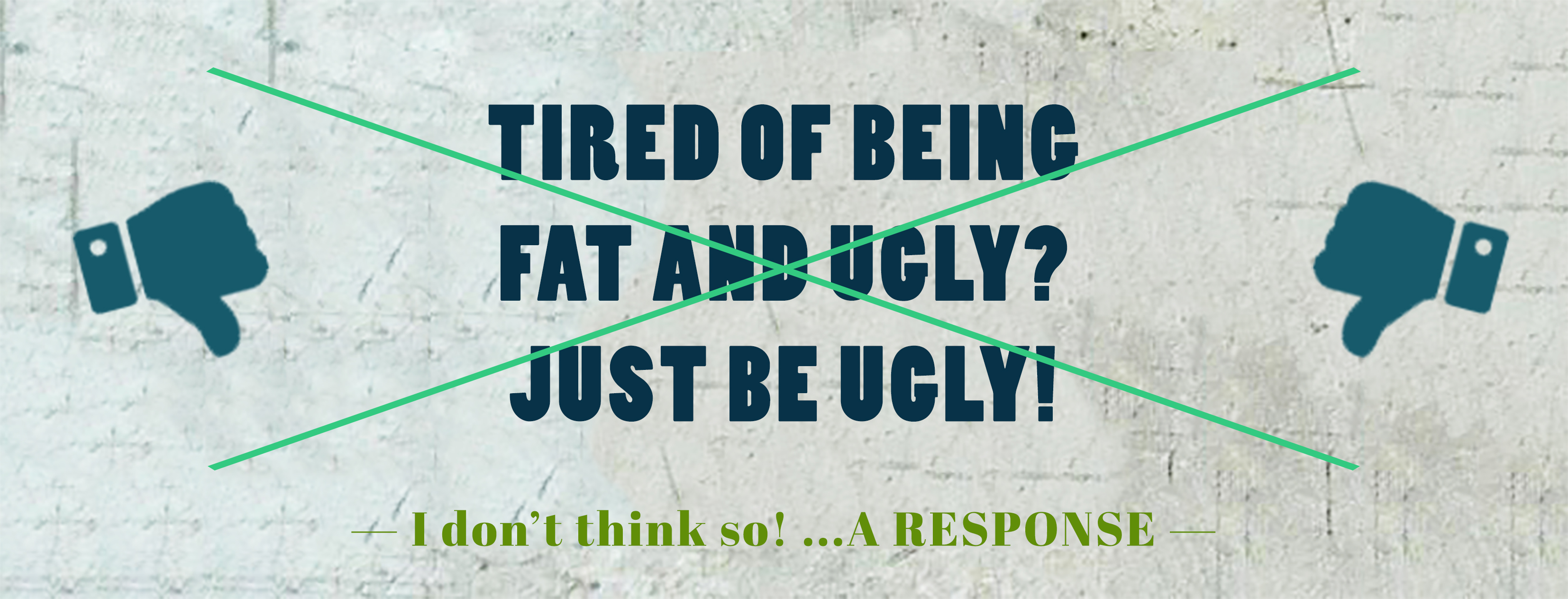 """Are You Tired of Being Fat And Ugly?"" – A Response"