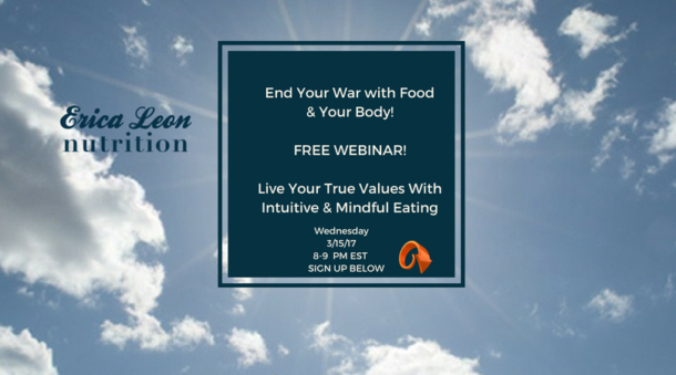 FREE WEBINAR: Live Your True Values with Intuitive Eating Wednesday 3/15/17 8-9 PM EST