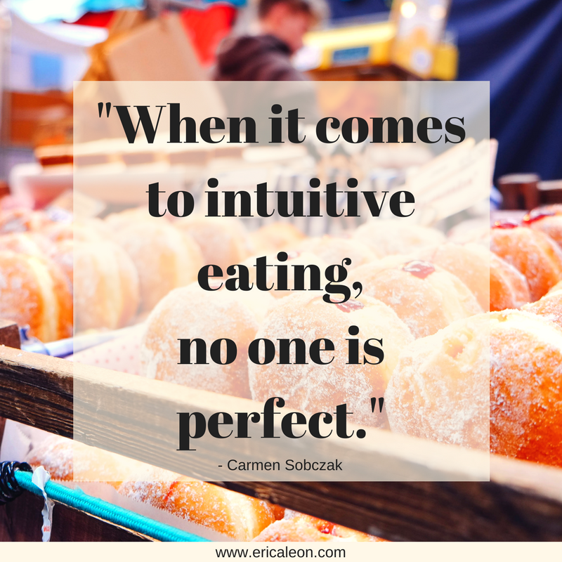 Intuitive eating is flexible.