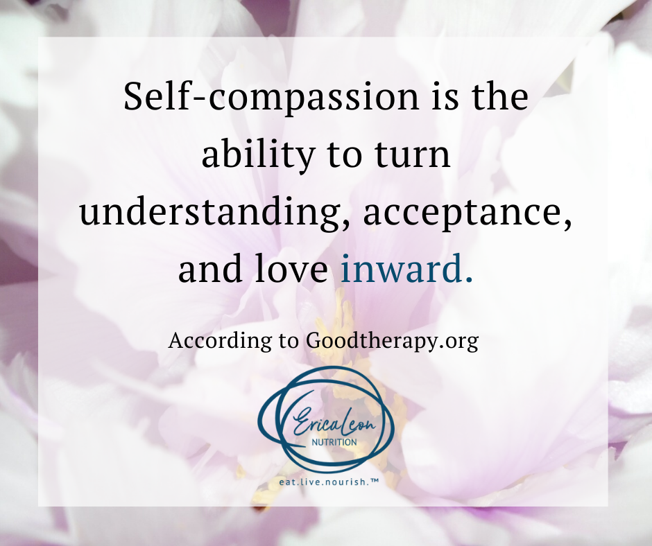 Erica Leon, Registered Dietitan - What is Self-Compassion and How can we Integrate it into our Everyday Lives