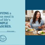 enjoy life's simple pleasures of a delicious meal